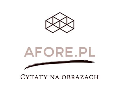Afore.pl – Aforyzmy, sentencje i cytaty na obrazach